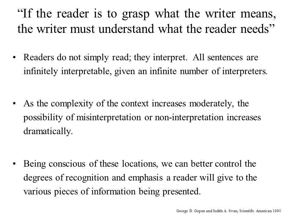 If the reader is to grasp what the writer means, the writer must understand what the reader needs Readers do not simply read; they interpret.