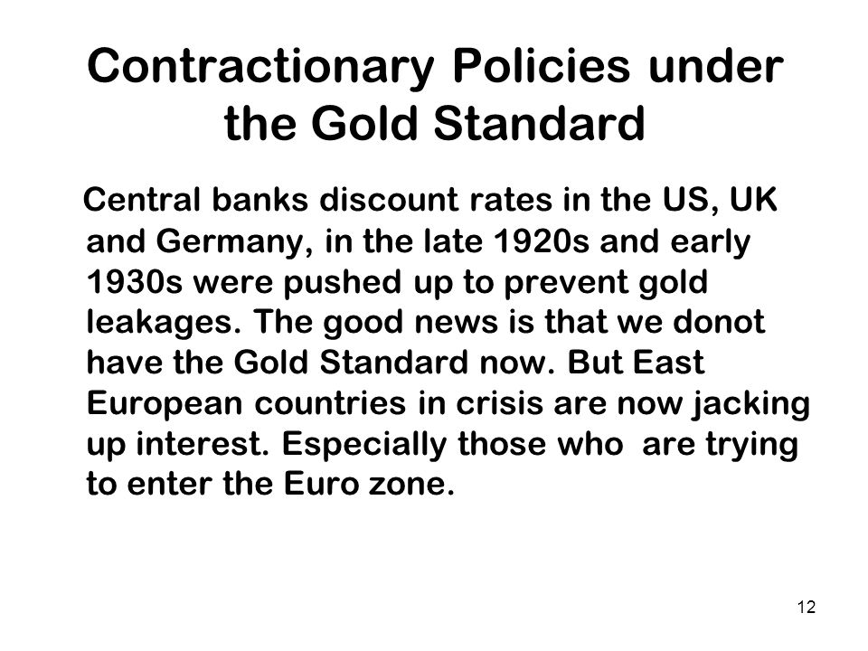 12 Contractionary Policies under the Gold Standard Central banks discount rates in the US, UK and Germany, in the late 1920s and early 1930s were push