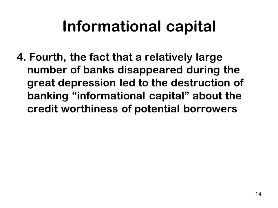 14 Informational capital 4. Fourth, the fact that a relatively large number of banks disappeared during the great depression led to the destruction of