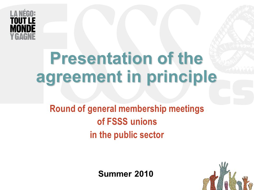 Presentation of the agreement in principle Round of general membership meetings of FSSS unions in the public sector Summer 2010