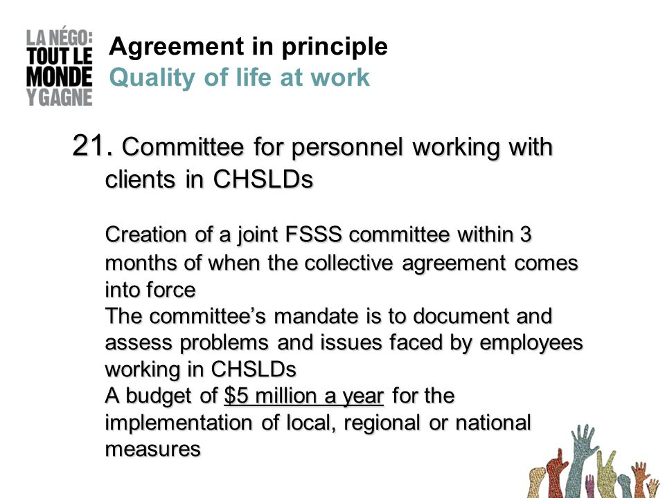 21. Committee for personnel working with clients in CHSLDs Creation of a joint FSSS committee within 3 months of when the collective agreement comes i