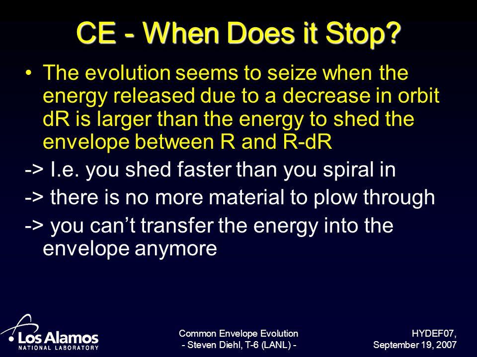 HYDEF07, September 19, 2007 Common Envelope Evolution - Steven Diehl, T-6 (LANL) - CE - When Does it Stop? The evolution seems to seize when the energ