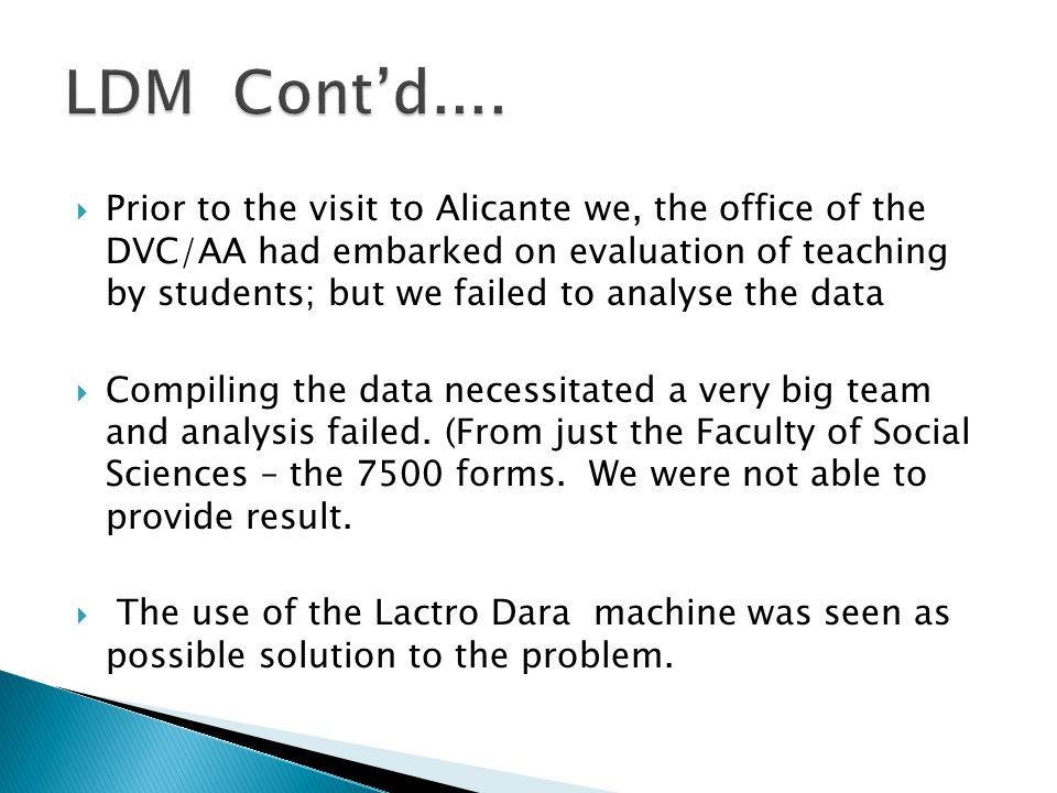 Prior to the visit to Alicante we, the office of the DVC/AA had embarked on evaluation of teaching by students; but we failed to analyse the data Comp