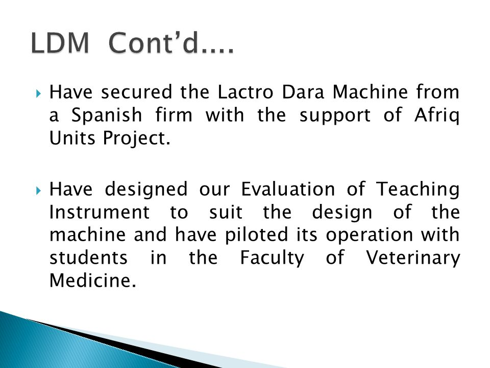 Have secured the Lactro Dara Machine from a Spanish firm with the support of Afriq Units Project.