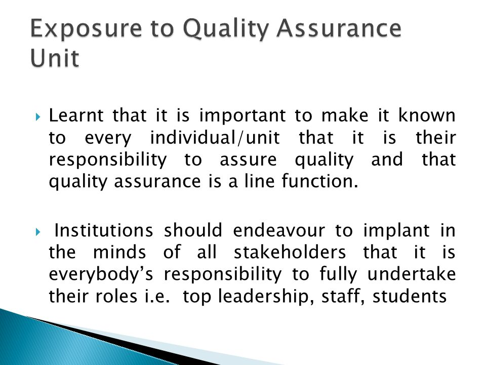 Learnt that it is important to make it known to every individual/unit that it is their responsibility to assure quality and that quality assurance is