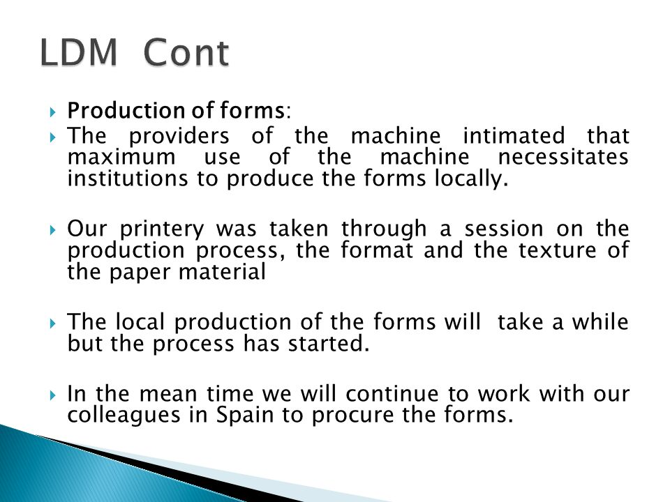 Production of forms: The providers of the machine intimated that maximum use of the machine necessitates institutions to produce the forms locally. Ou