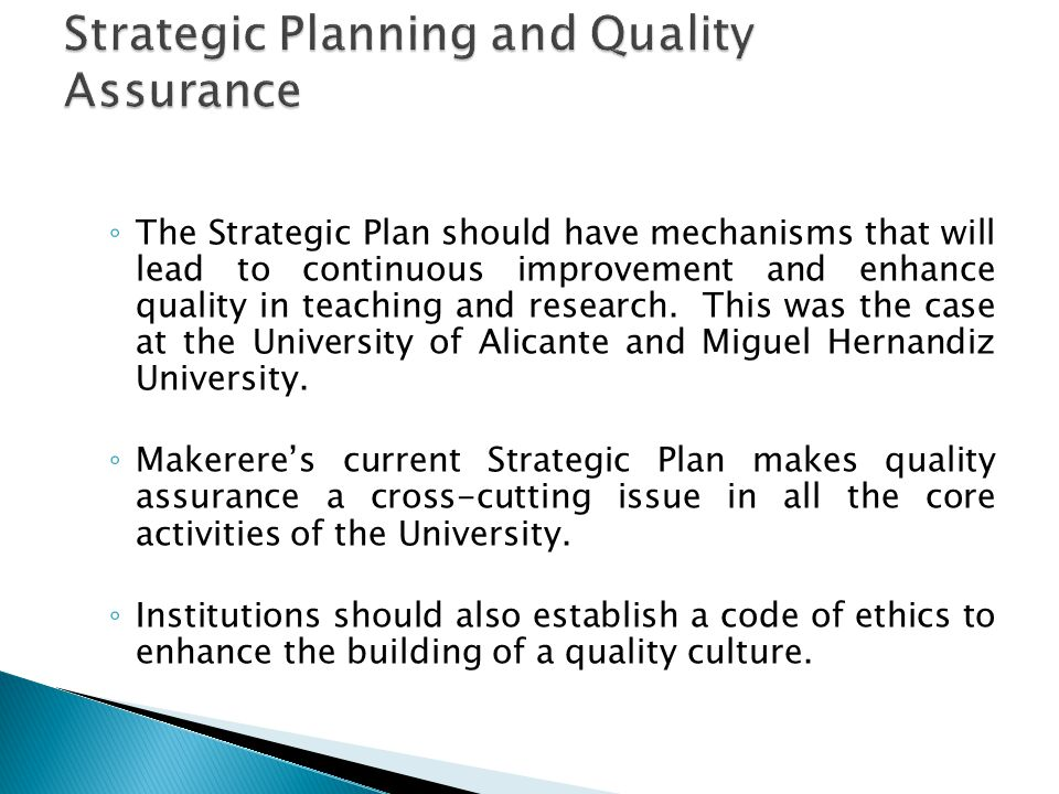 The Strategic Plan should have mechanisms that will lead to continuous improvement and enhance quality in teaching and research.