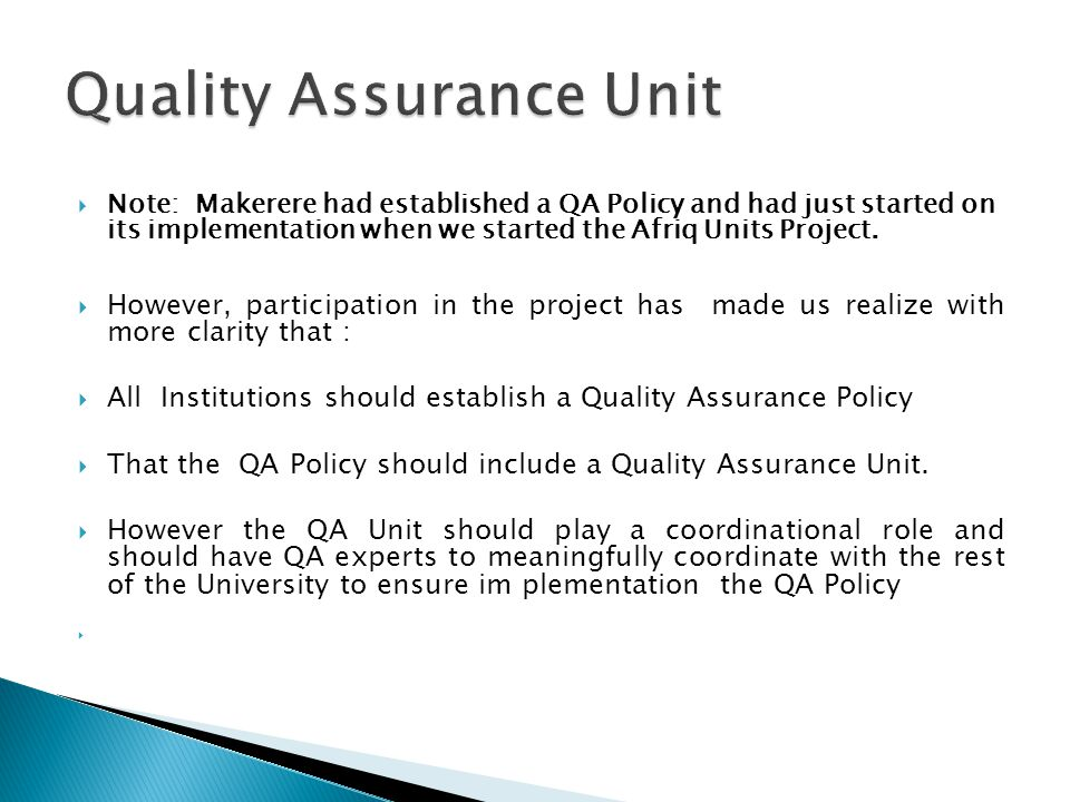 Note: Makerere had established a QA Policy and had just started on its implementation when we started the Afriq Units Project.