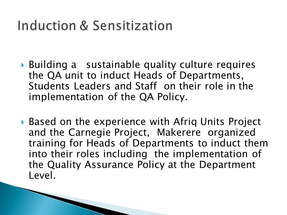 Building a sustainable quality culture requires the QA unit to induct Heads of Departments, Students Leaders and Staff on their role in the implementation of the QA Policy.
