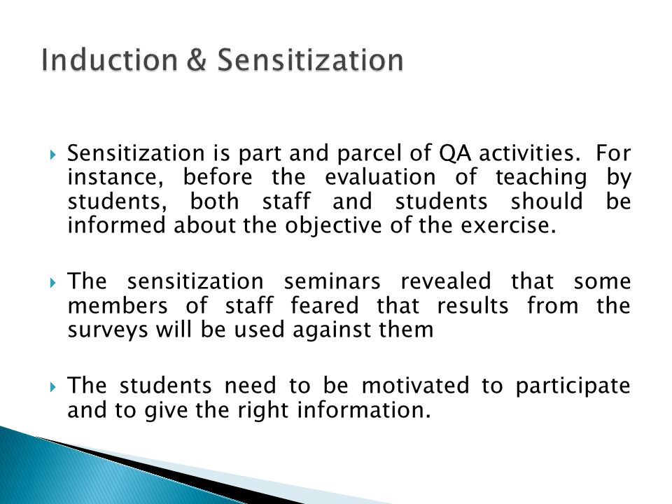 Sensitization is part and parcel of QA activities. For instance, before the evaluation of teaching by students, both staff and students should be info