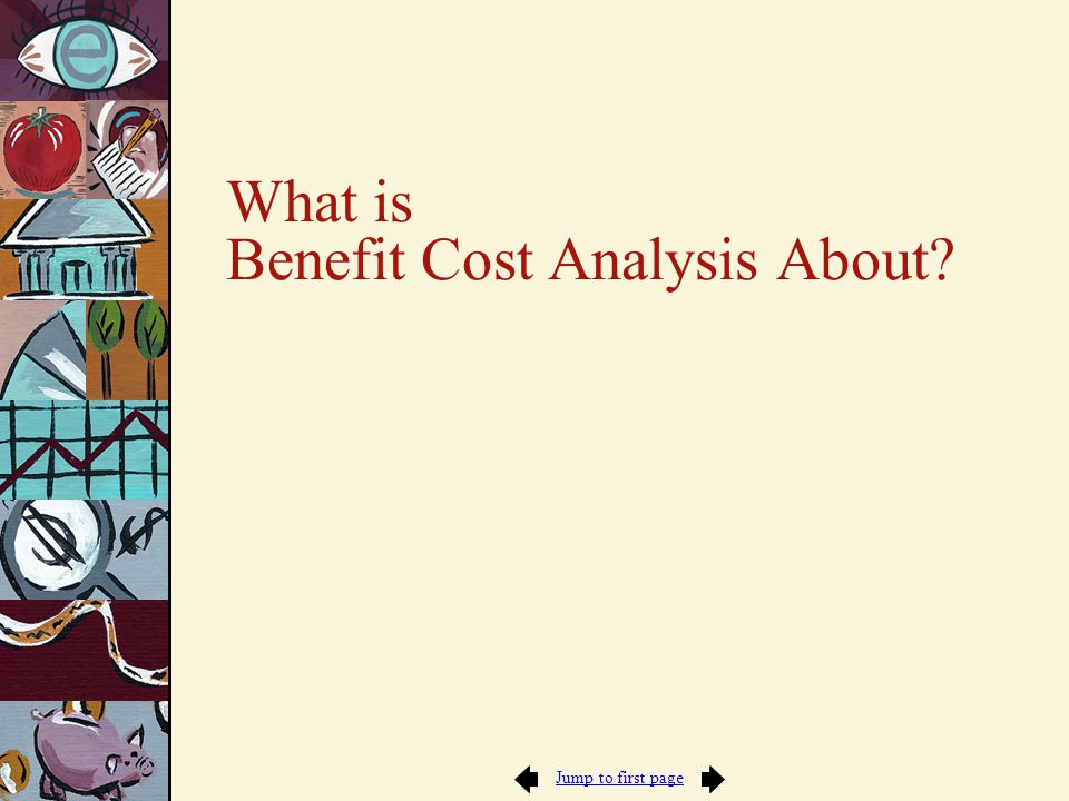 Jump to first page What is Benefit Cost Analysis About?