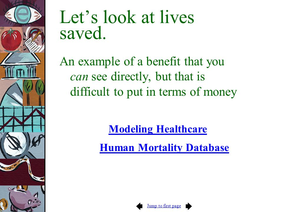 Jump to first page Lets look at lives saved. An example of a benefit that you can see directly, but that is difficult to put in terms of money Modelin