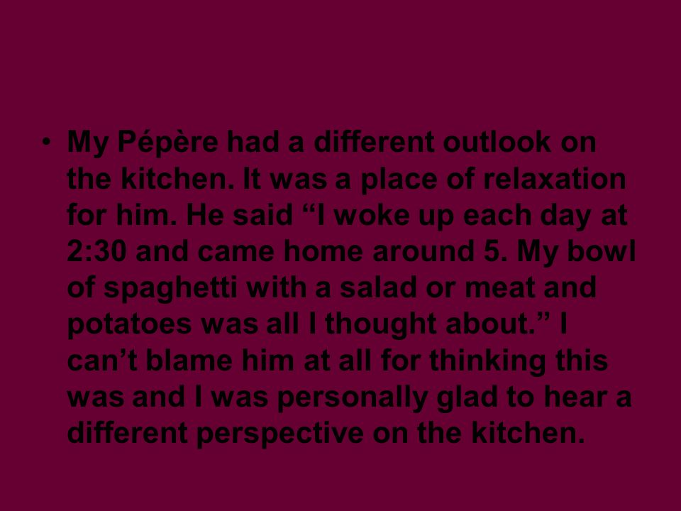My Pépère had a different outlook on the kitchen.It was a place of relaxation for him.