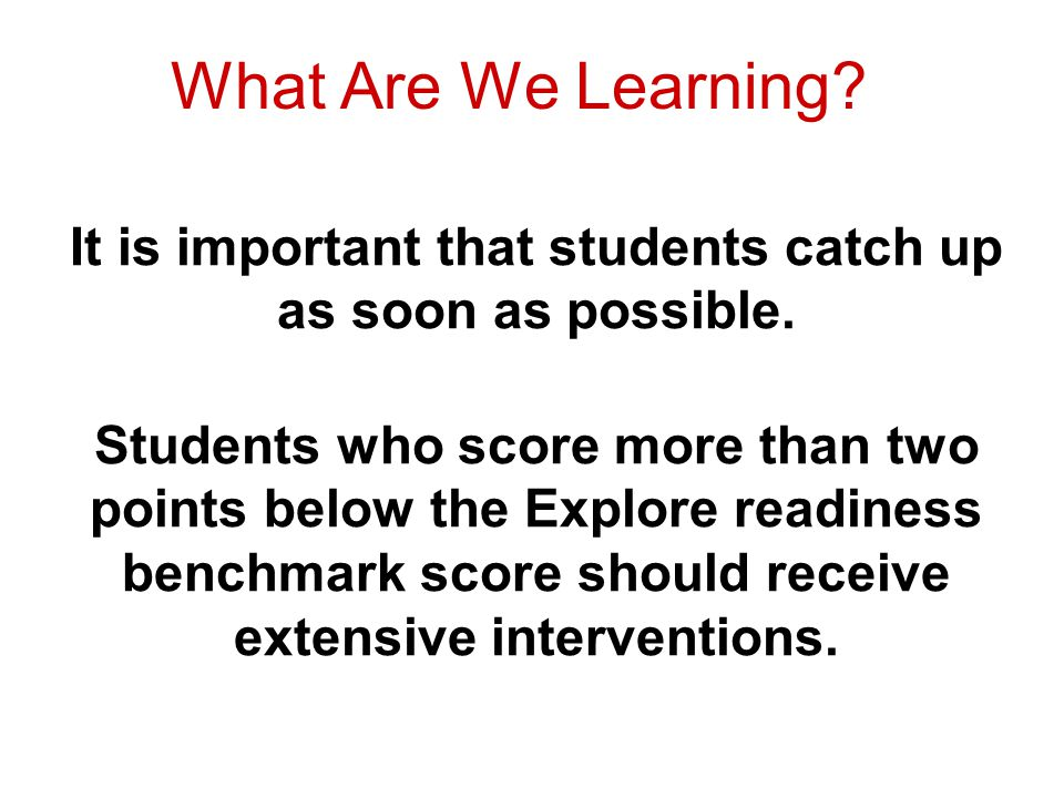 What Are We Learning. It is important that students catch up as soon as possible.
