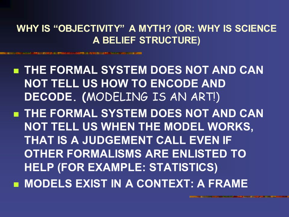 WHY IS OBJECTIVITY A MYTH.