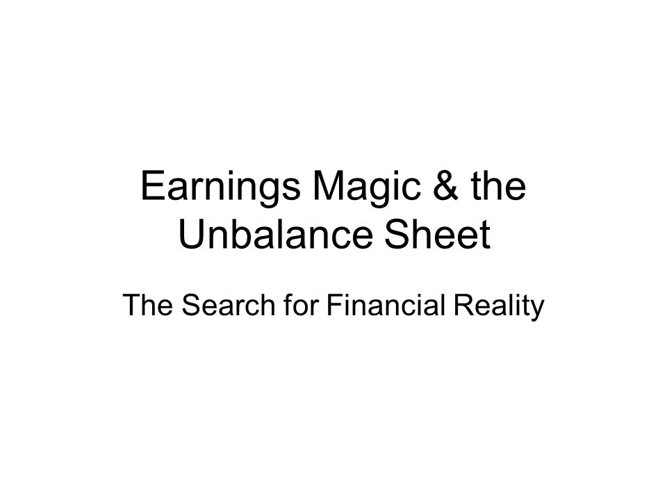 Earnings Magic & the Unbalance Sheet The Search for Financial Reality