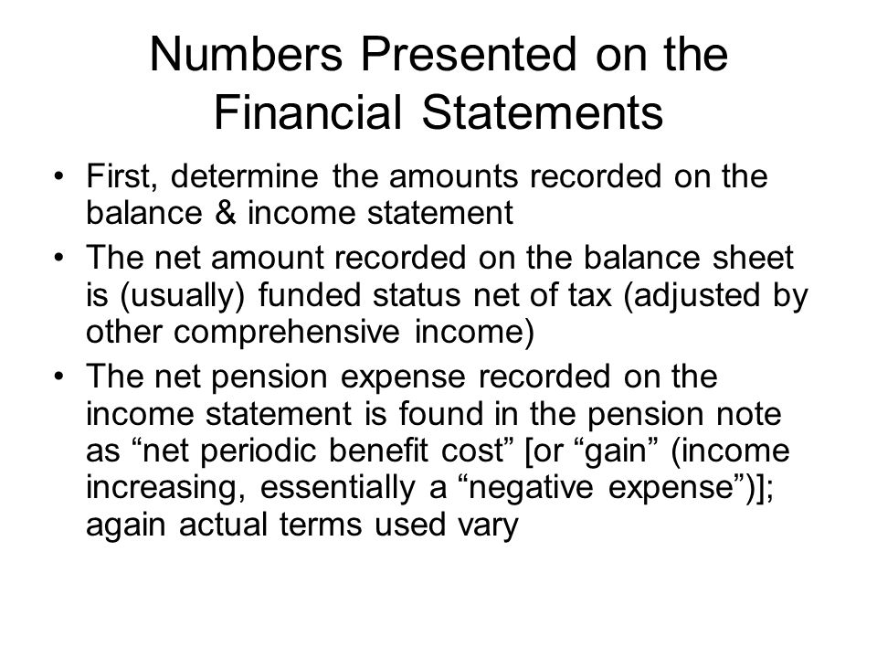 Numbers Presented on the Financial Statements First, determine the amounts recorded on the balance & income statement The net amount recorded on the b
