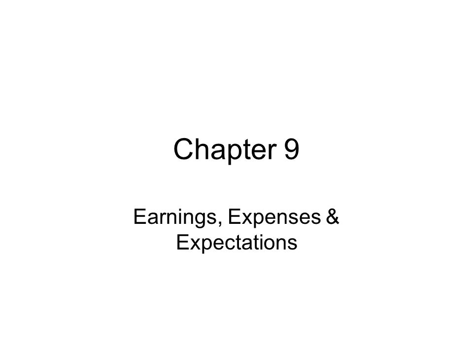 Chapter 9 Earnings, Expenses & Expectations