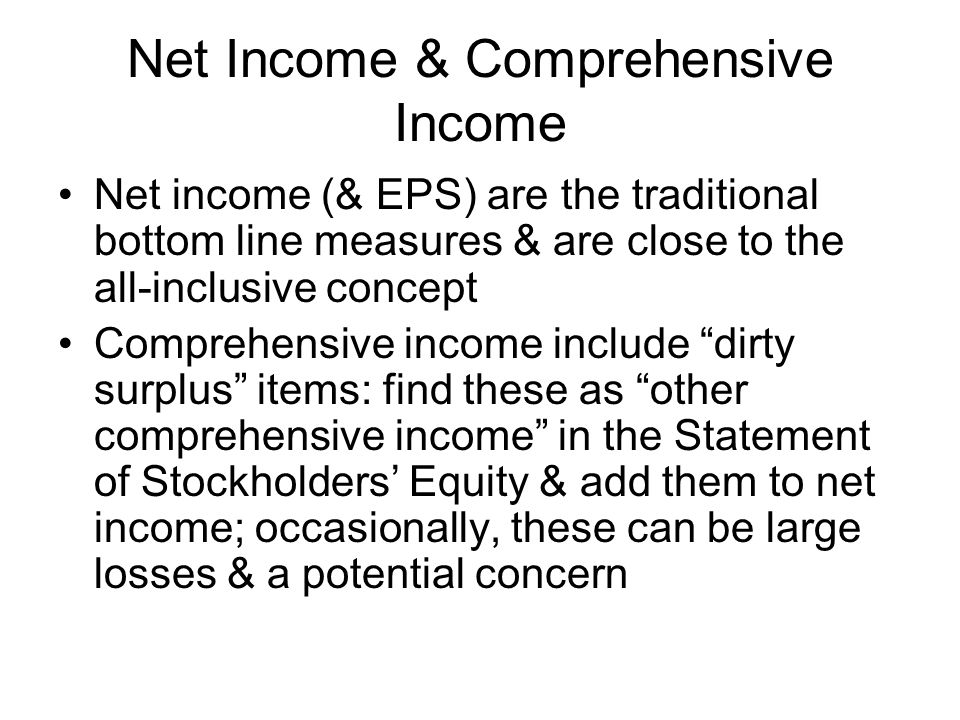 Net Income & Comprehensive Income Net income (& EPS) are the traditional bottom line measures & are close to the all-inclusive concept Comprehensive i