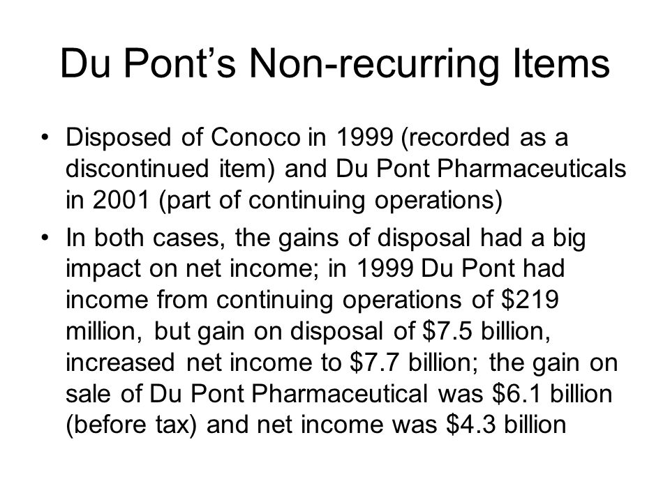 Du Ponts Non-recurring Items Disposed of Conoco in 1999 (recorded as a discontinued item) and Du Pont Pharmaceuticals in 2001 (part of continuing oper