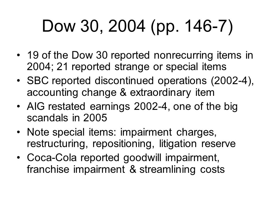 Dow 30, 2004 (pp. 146-7) 19 of the Dow 30 reported nonrecurring items in 2004; 21 reported strange or special items SBC reported discontinued operatio