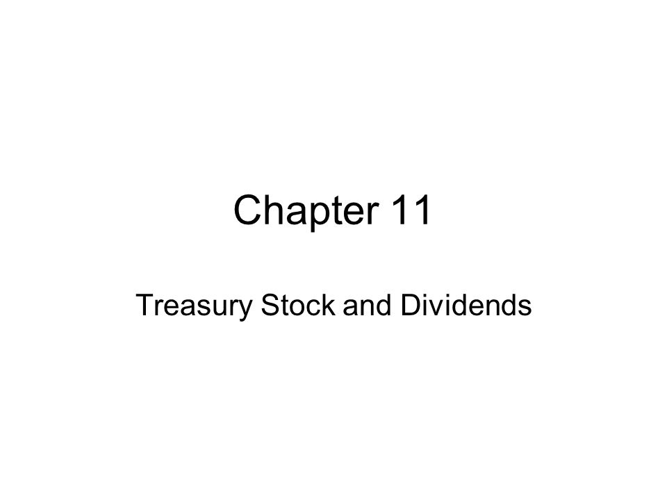 Chapter 11 Treasury Stock and Dividends