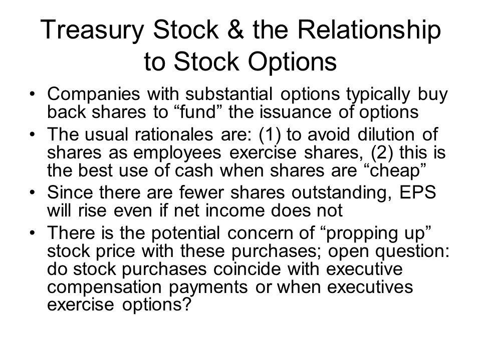 Treasury Stock & the Relationship to Stock Options Companies with substantial options typically buy back shares to fund the issuance of options The us