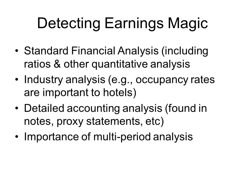 Detecting Earnings Magic Standard Financial Analysis (including ratios & other quantitative analysis Industry analysis (e.g., occupancy rates are impo