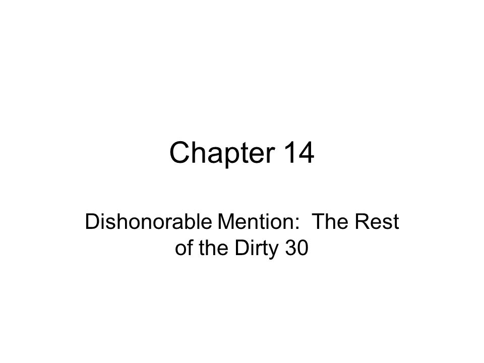 Chapter 14 Dishonorable Mention: The Rest of the Dirty 30