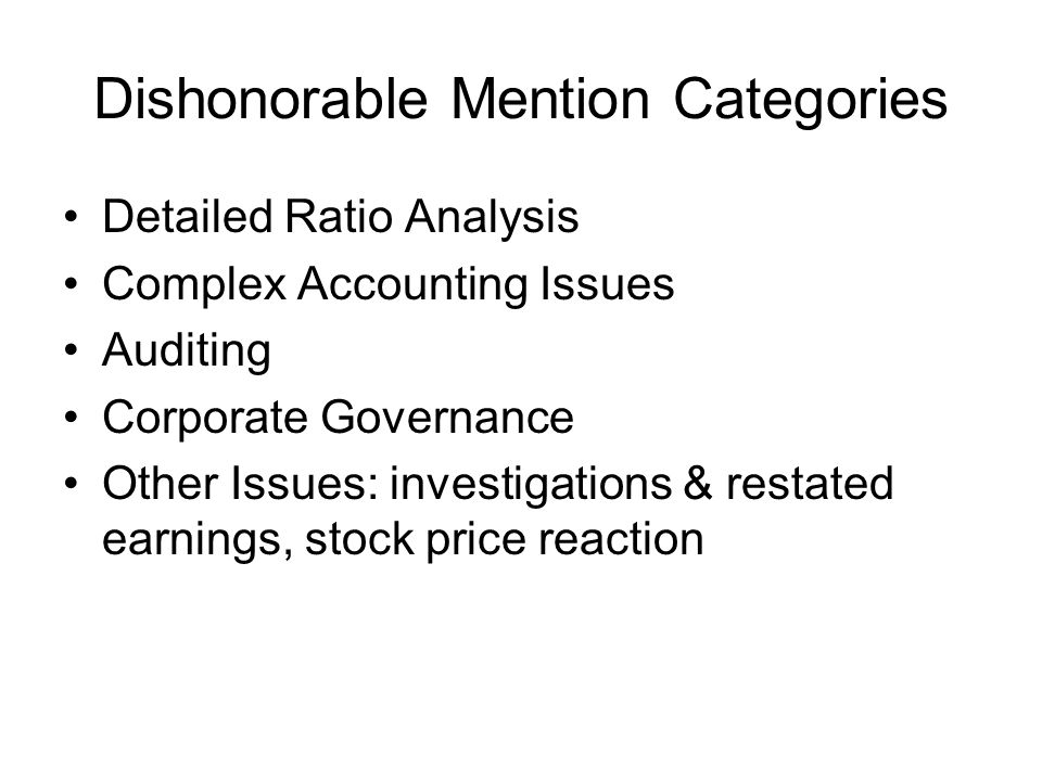 Dishonorable Mention Categories Detailed Ratio Analysis Complex Accounting Issues Auditing Corporate Governance Other Issues: investigations & restate