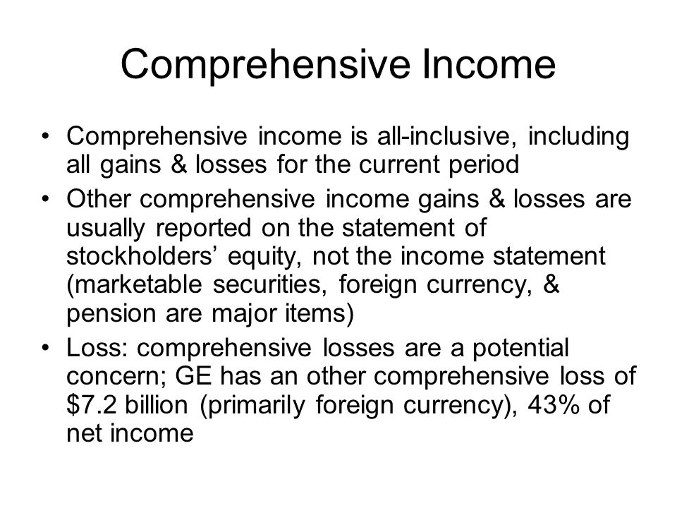 Comprehensive Income Comprehensive income is all-inclusive, including all gains & losses for the current period Other comprehensive income gains & los