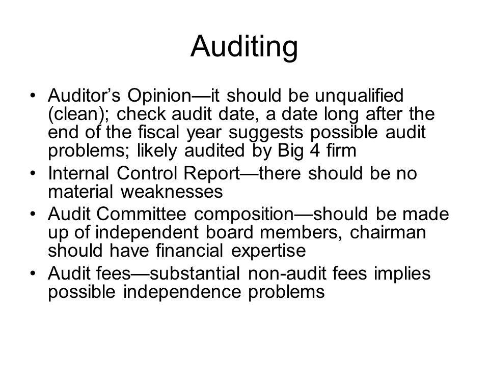 Auditing Auditors Opinionit should be unqualified (clean); check audit date, a date long after the end of the fiscal year suggests possible audit prob