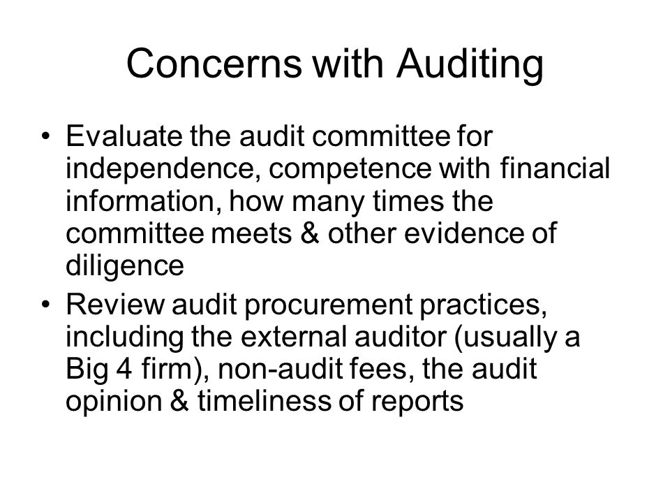 Concerns with Auditing Evaluate the audit committee for independence, competence with financial information, how many times the committee meets & othe