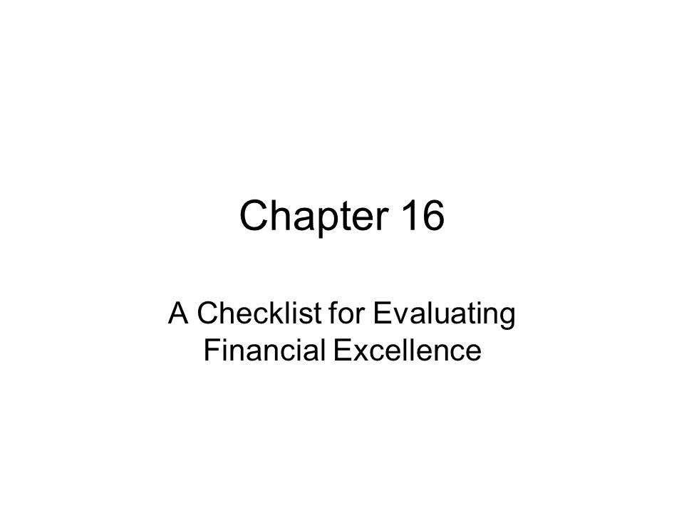 Chapter 16 A Checklist for Evaluating Financial Excellence