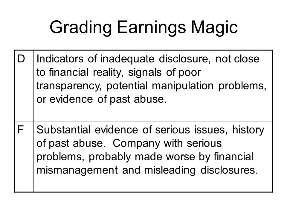 Grading Earnings Magic DIndicators of inadequate disclosure, not close to financial reality, signals of poor transparency, potential manipulation prob