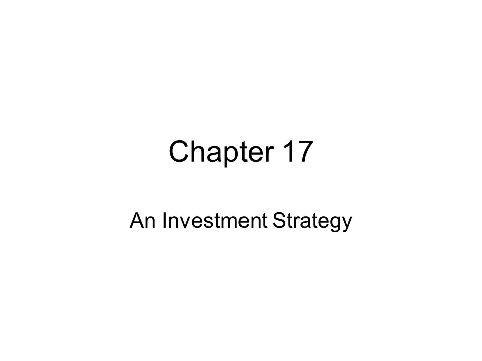 Chapter 17 An Investment Strategy