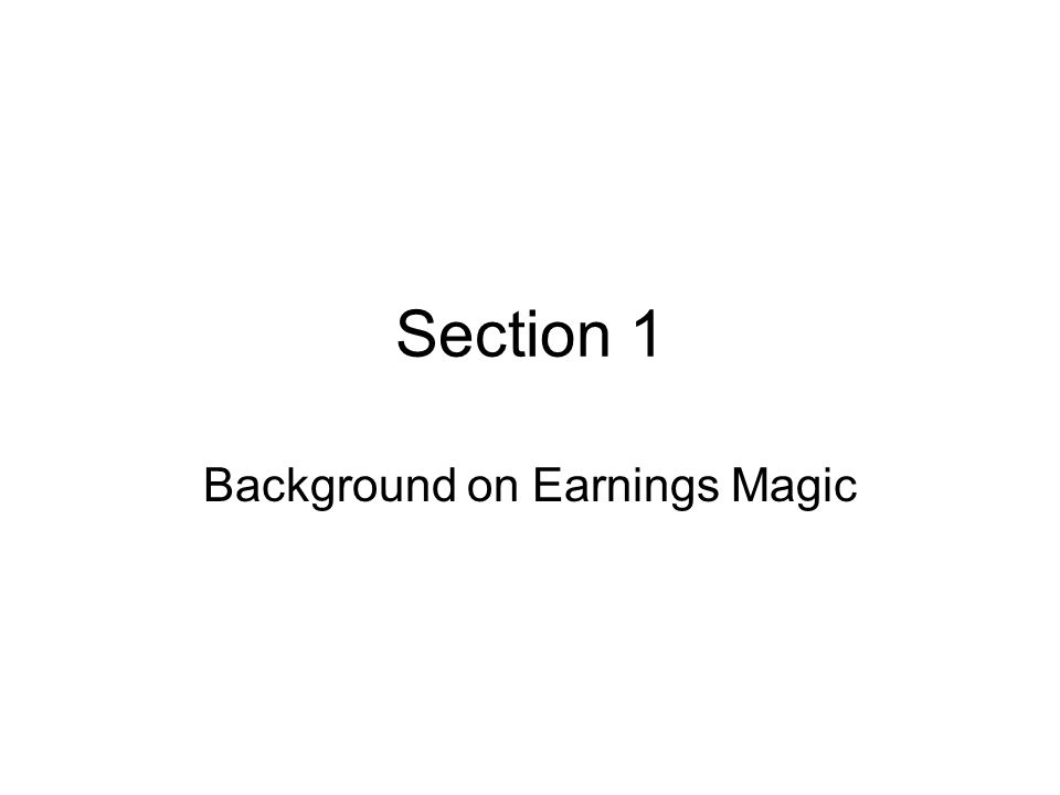 Section 1 Background on Earnings Magic