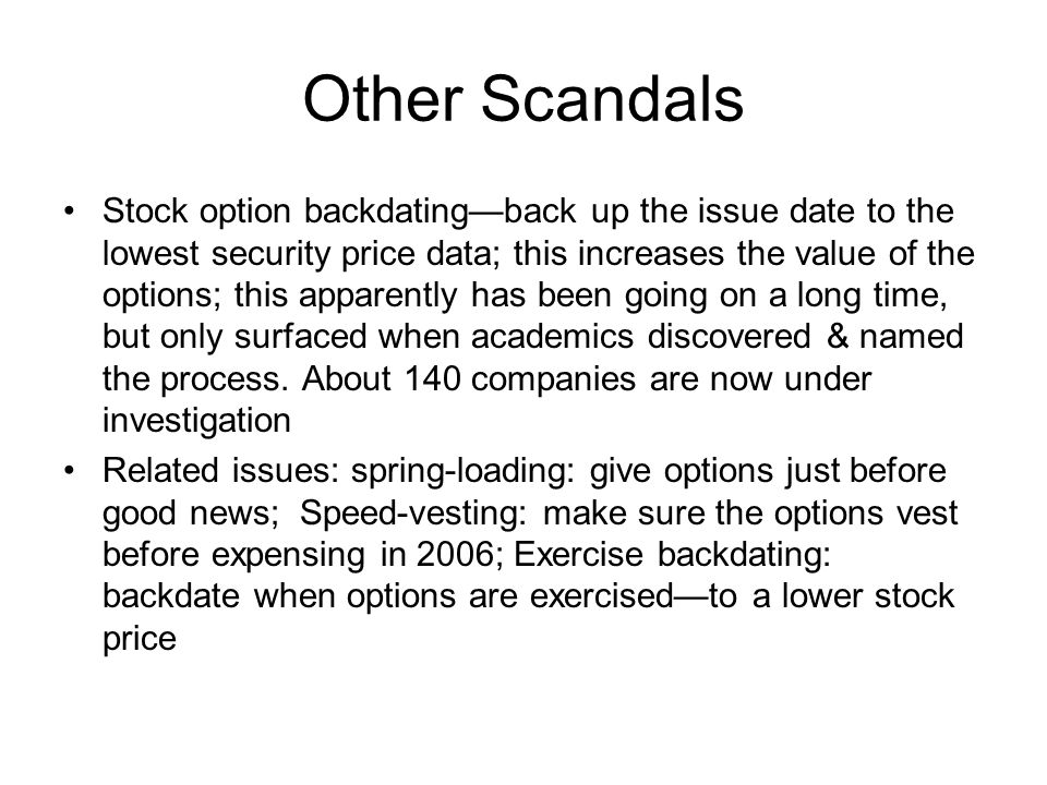 Other Scandals Stock option backdatingback up the issue date to the lowest security price data; this increases the value of the options; this apparent