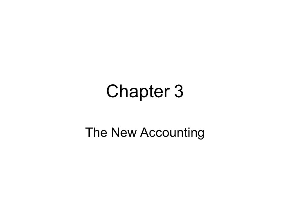 Chapter 3 The New Accounting
