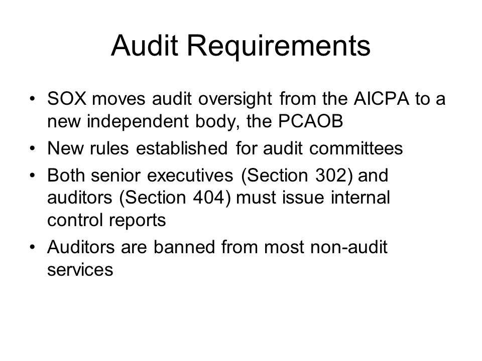Audit Requirements SOX moves audit oversight from the AICPA to a new independent body, the PCAOB New rules established for audit committees Both senio