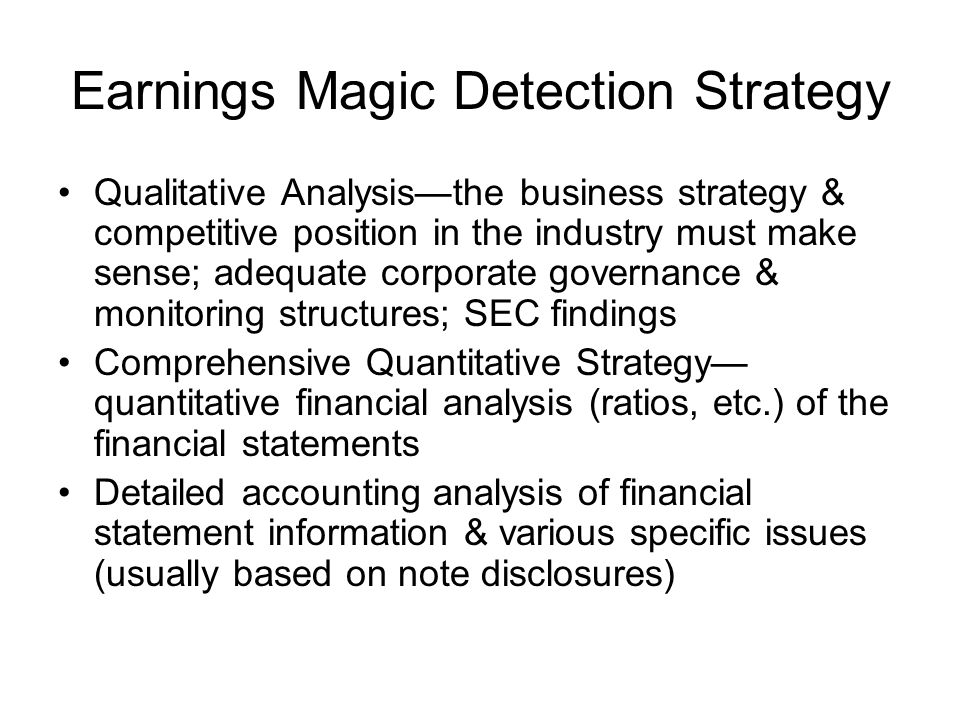 Earnings Magic Detection Strategy Qualitative Analysisthe business strategy & competitive position in the industry must make sense; adequate corporate