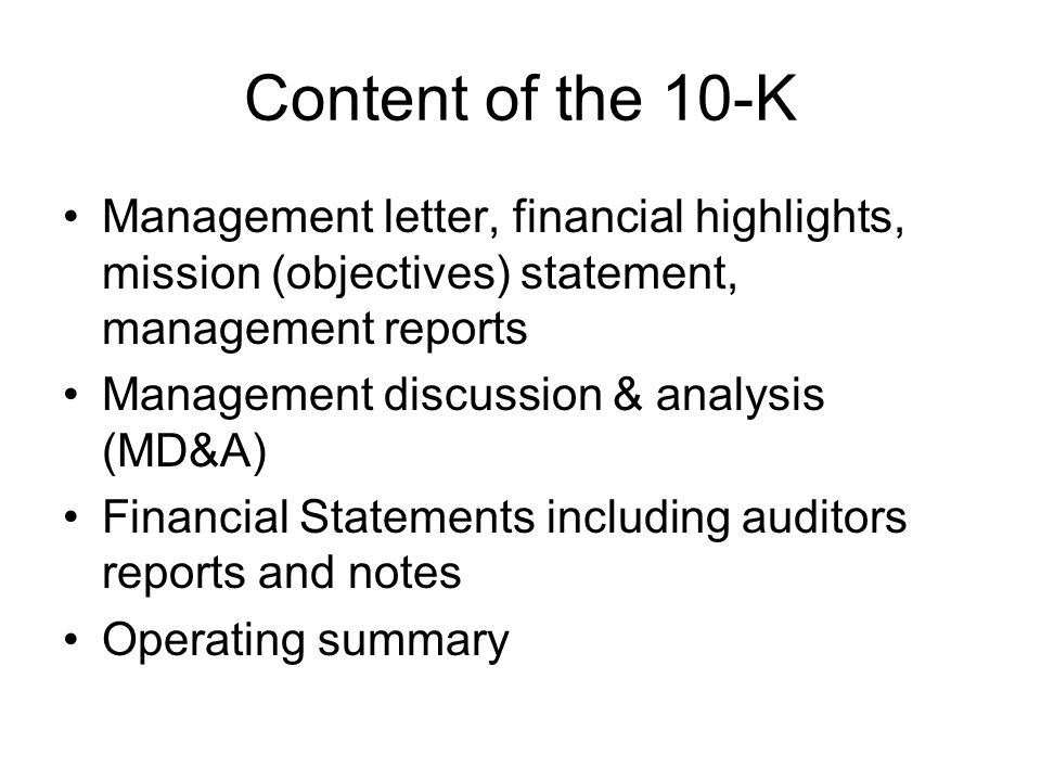 Content of the 10-K Management letter, financial highlights, mission (objectives) statement, management reports Management discussion & analysis (MD&A