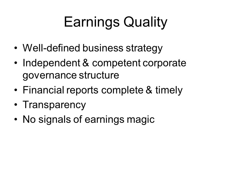 Earnings Quality Well-defined business strategy Independent & competent corporate governance structure Financial reports complete & timely Transparenc