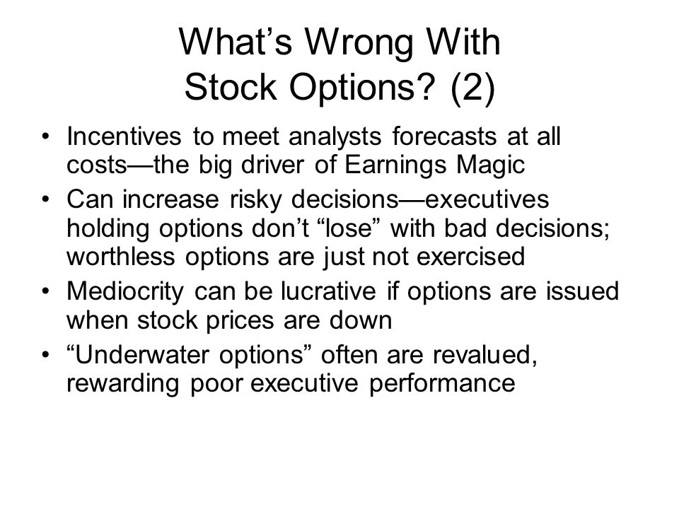 Whats Wrong With Stock Options? (2) Incentives to meet analysts forecasts at all coststhe big driver of Earnings Magic Can increase risky decisionsexe