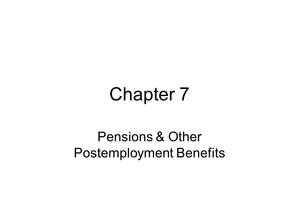 Chapter 7 Pensions & Other Postemployment Benefits