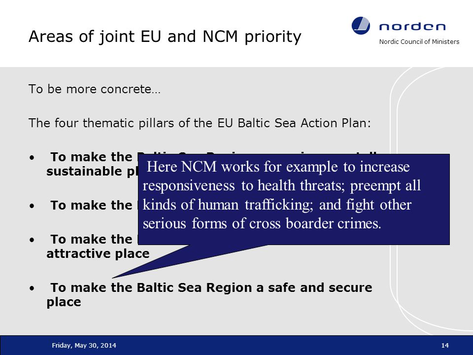 Nordic Council of Ministers Friday, May 30, 201414 To be more concrete… The four thematic pillars of the EU Baltic Sea Action Plan: To make the Baltic