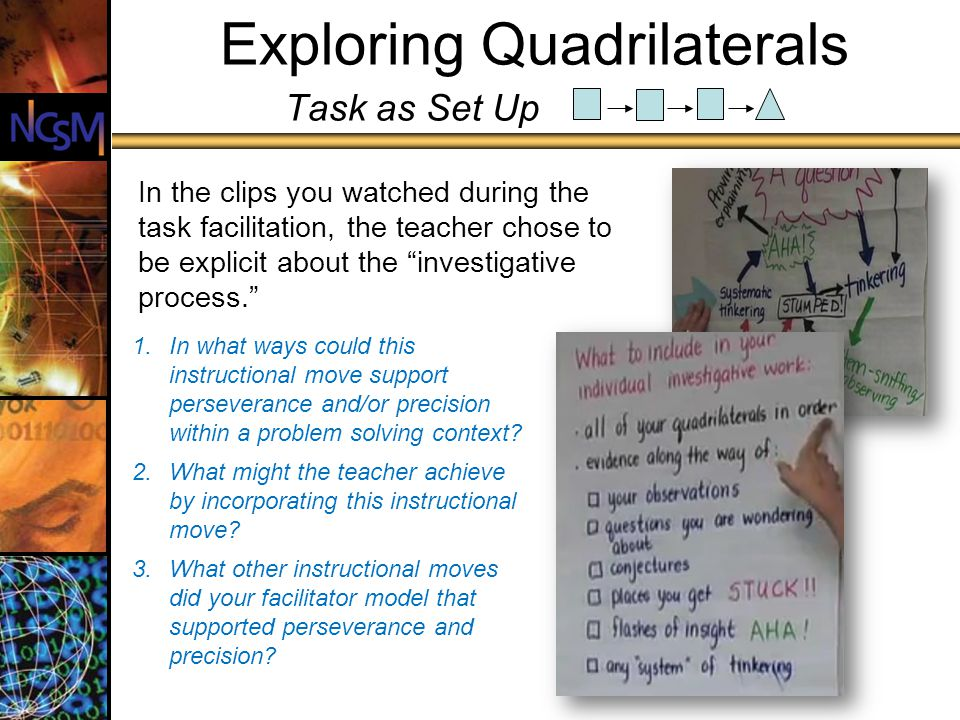 Exploring Quadrilaterals Task as Set Up 1.In what ways could this instructional move support perseverance and/or precision within a problem solving context.