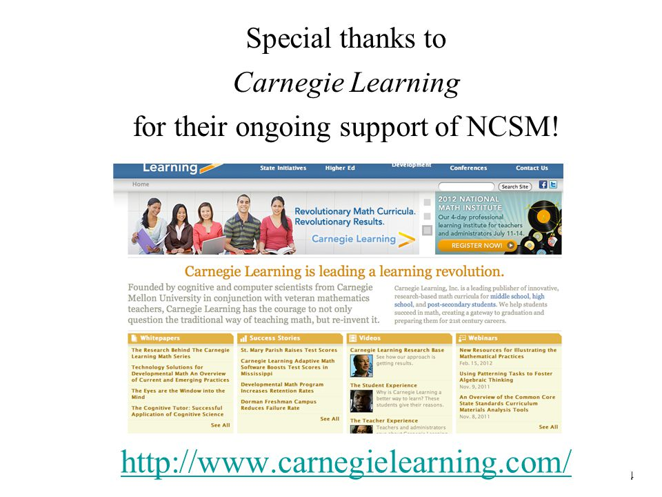 A recording of todays webinar will be available at: http://www.carnegielearning.com/webinarshttp://www.carnegielearning.com/webinars http://www.mathedleadership.org/events/webinars/html 4 Special thanks to Carnegie Learning for their ongoing support of NCSM.