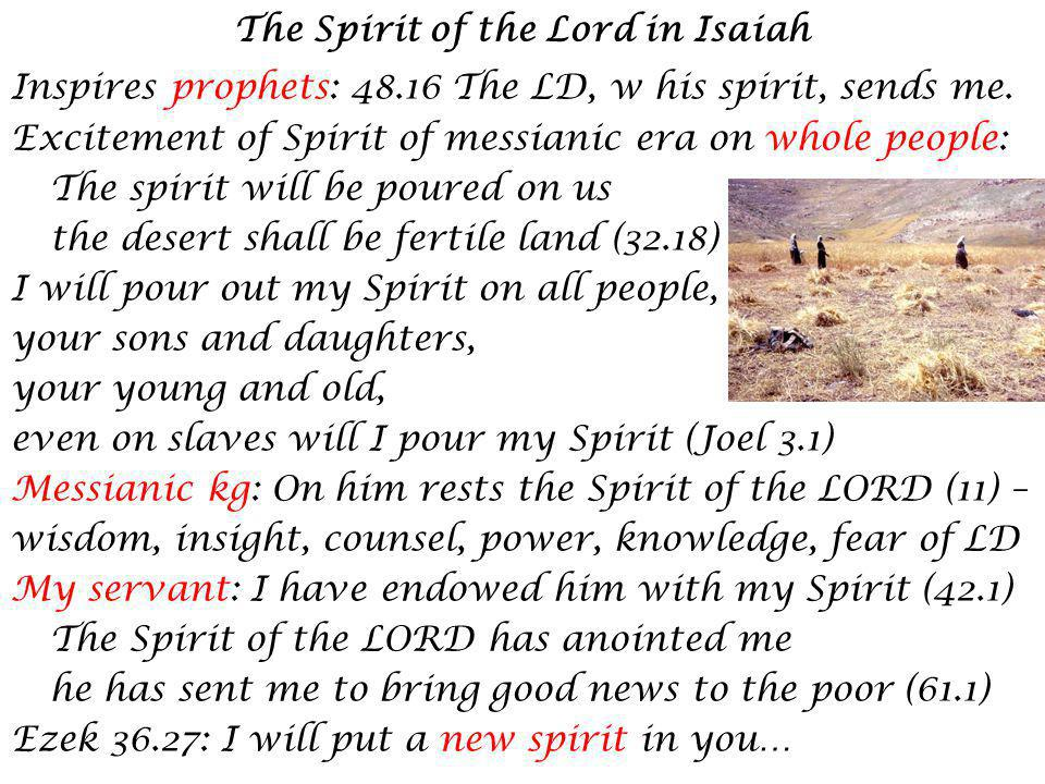 The Spirit of the Lord in Isaiah Inspires prophets: 48.16 The LD, w his spirit, sends me.