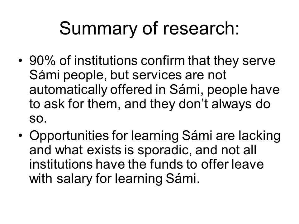 Summary of research: 90% of institutions confirm that they serve Sámi people, but services are not automatically offered in Sámi, people have to ask f